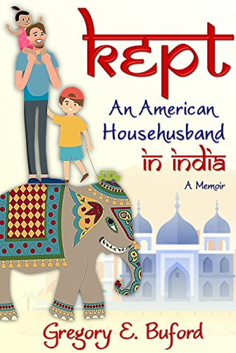 Author Spotlight: Gregory E. Buford – Kept: An American Househusband in India